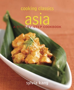 Cooking Classics Asia: A Step-by-Step Cookbook
